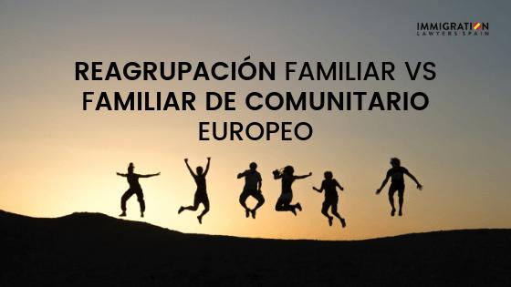 diferencias entre reagrupación familiar y familiar de comunitario