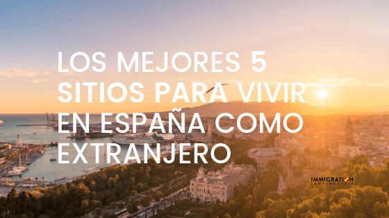 los 5 mejores sitios para vivir en España como extranjero