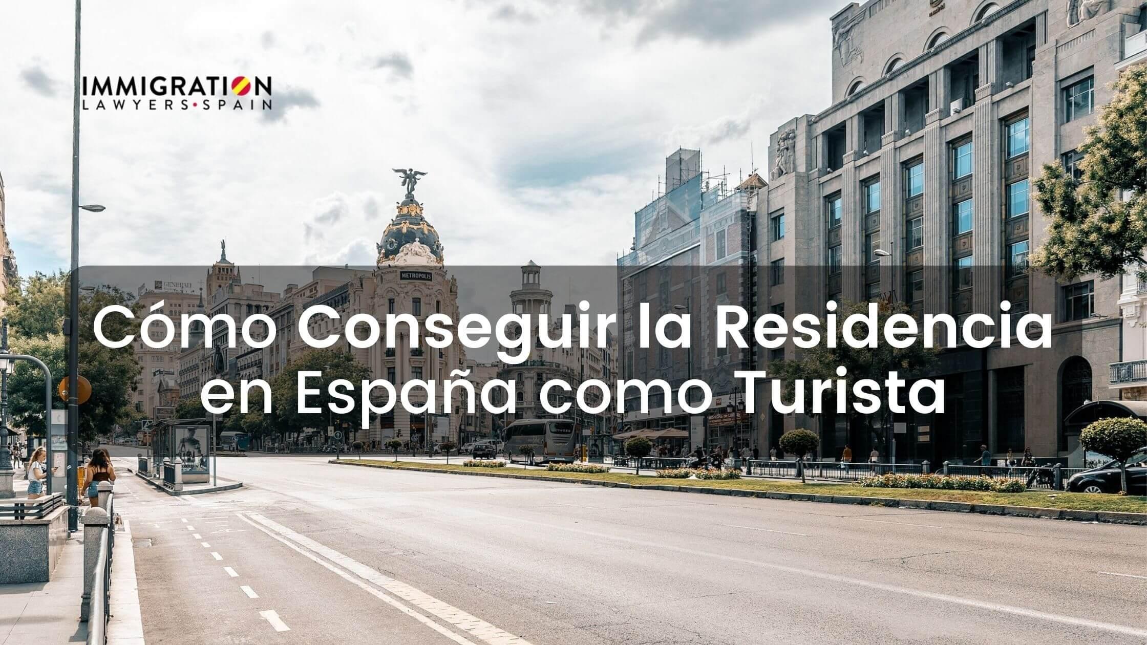 entrar a España como turista y conseguir residencia