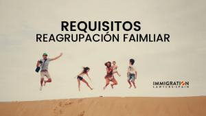 requisitos reagrupación familiar en España