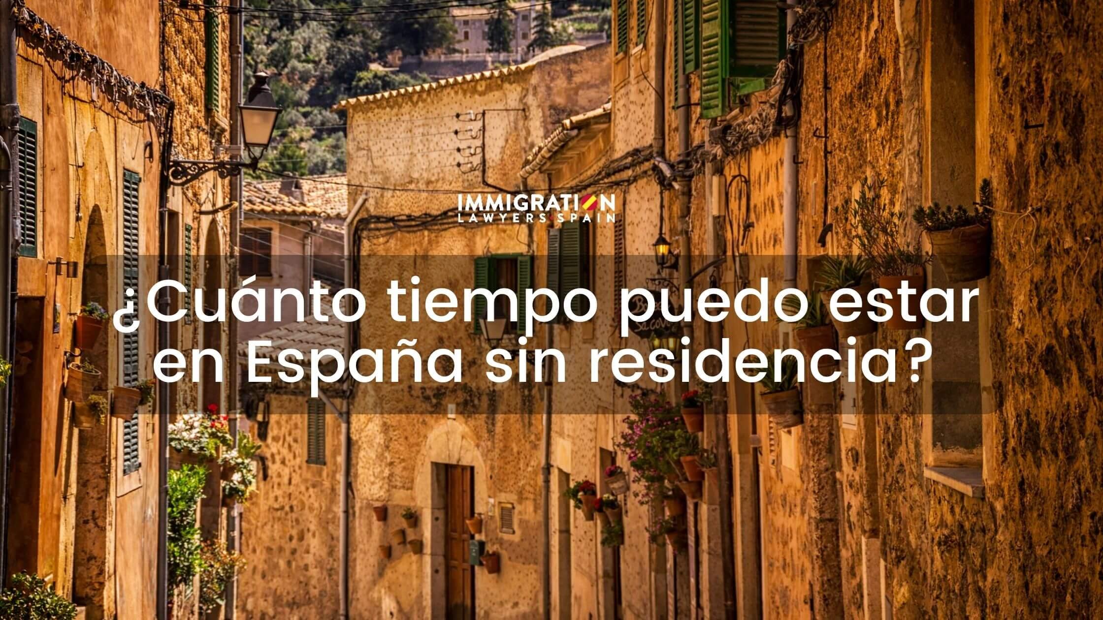 cuánto tiempo puedo estar en España sin residencia